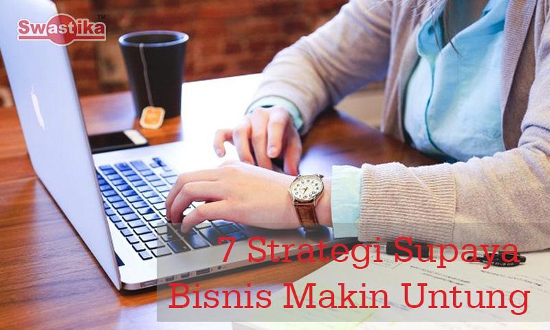 7 Strategi Supaya Bisnis Makin Untung