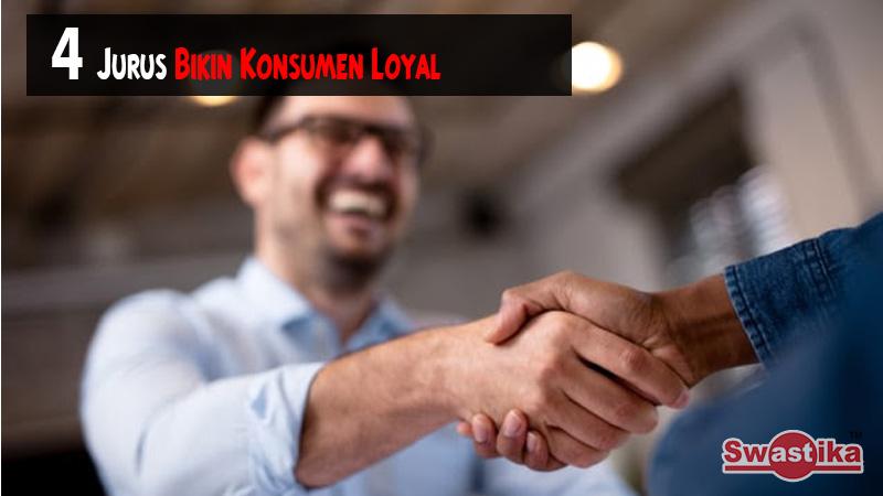 4 Jurus Bikin Konsumen Loyal