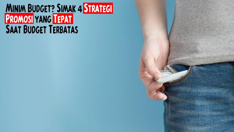 Minim Budget? Simak 4 Strategi Promosi yang Tepat Saat Budget Terbatas