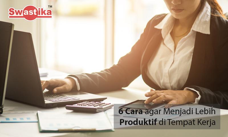 6 Cara agar Menjadi Lebih Produktif di Tempat Kerja