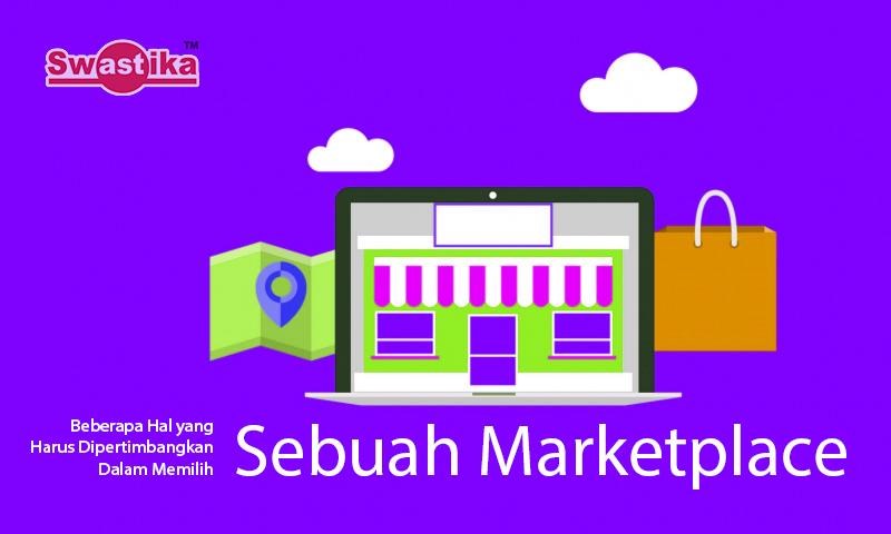 Beberapa Hal yang Harus Dipertimbangkan Dalam Memilih Sebuah Marketplace