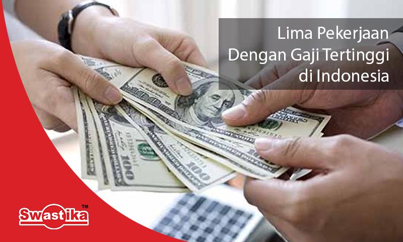 Lima Pekerjaan dengan gaji tertinggi diindonesia